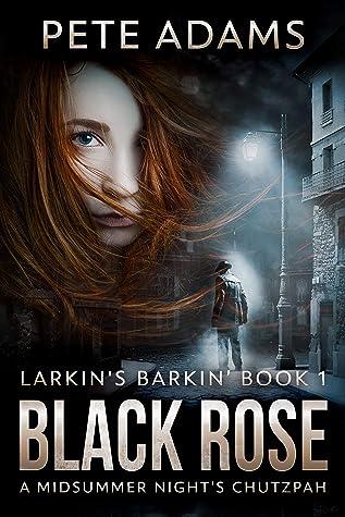 Black Rose: A Midsummer Night's Chutzpah (Larkin's Barkin Book 1)