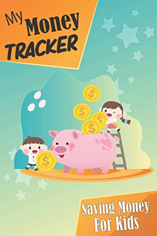 My Money tracker book for kids: Teach Children The Value Of Budgeting With This Kids Budget Workbook ,Learn how to manage your money with this ... Saving Log Book, Money Learning For Kids