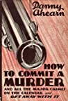 How to Commit a Murder by Danny Ahearn