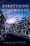 Everything, Somewhere