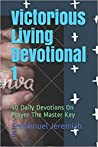 Victorious Living Devotional 1: 40 Daily Devotions On Prayer The Master Key