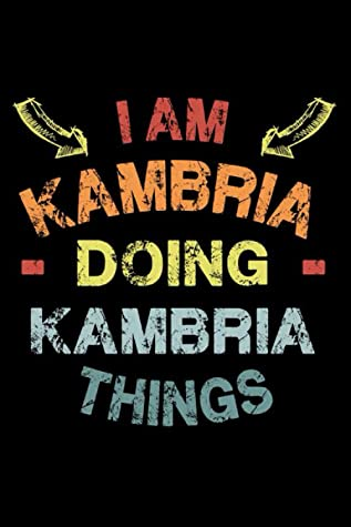 I Am Kambria Doing Kambria Things: Fun & Popular Trendy Personalized Name Notebook | Meme funny gift for men, women and kids | Personal first name make a unique present for Birthday or Christmas