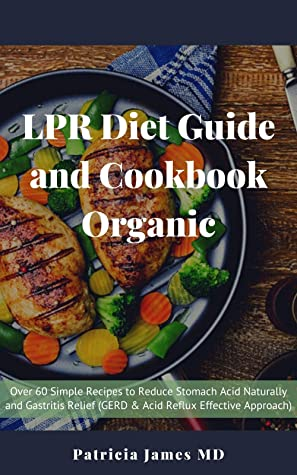 LPR Diet Guide and Cookbook: Over 60 Simple Recipes to Reduce Stomach Acid Naturally and Gastritis Relief (GERD & Acid Reflux Effective Approach)