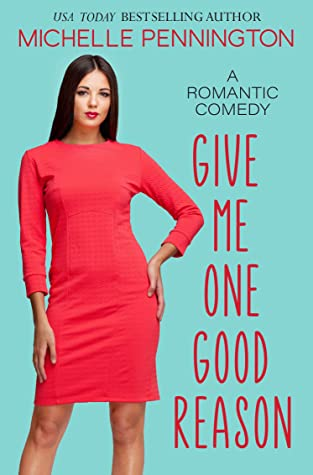 Give Me One Good Reason: A Sweet Romantic Comedy (Shaped By Love Book 4)
