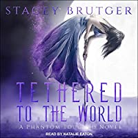 Tethered to the World (A Phantom Touched, #1)