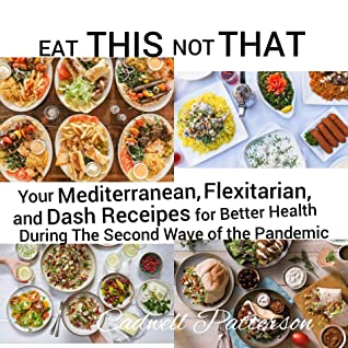 Eat this not that: Your Mediterranean, flexitarian and dash recipes for better health during the second wave of the pandemic