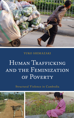 Human Trafficking and the Feminization of Poverty: Structural Violence in Cambodia