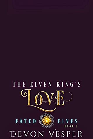 The Elven King's Love (Fated Elves Book 2)