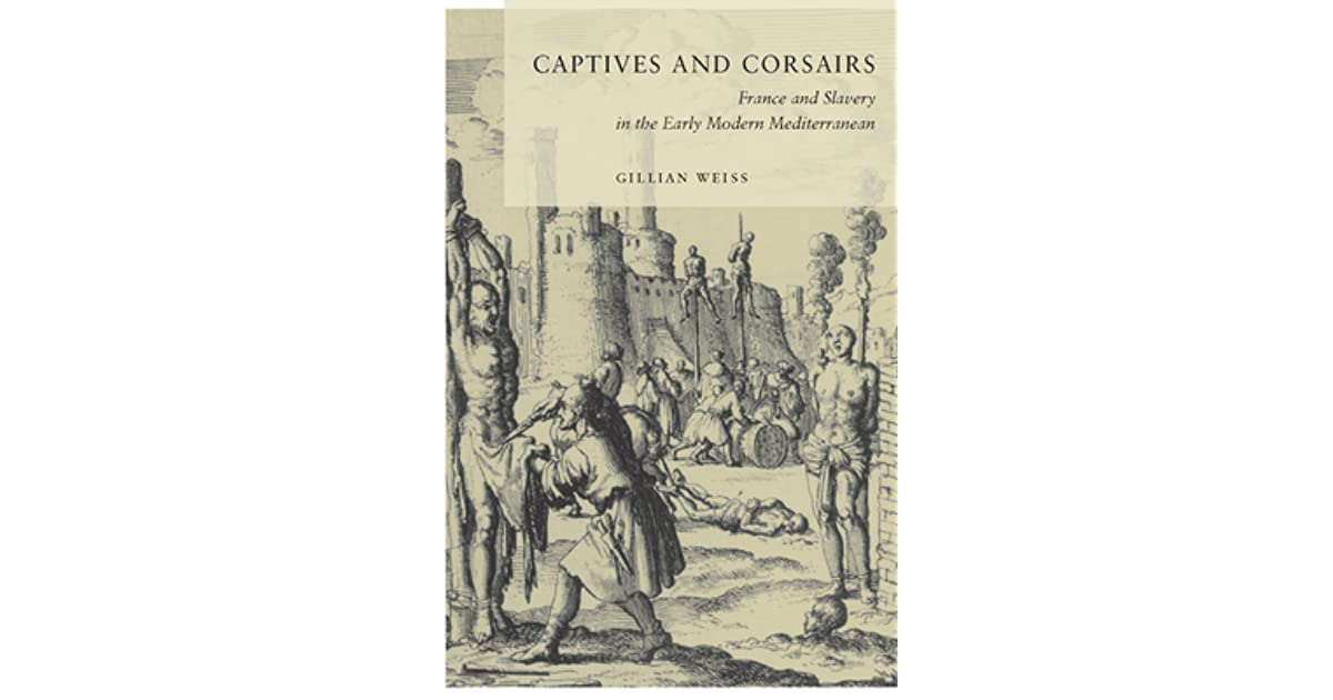 Captives and Corsairs: France and Slavery in the Early