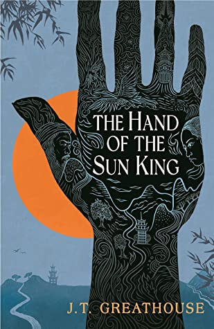 The Hand of the Sun King by J.T. Greathouse