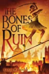 The Bones of Ruin by Sarah Raughley