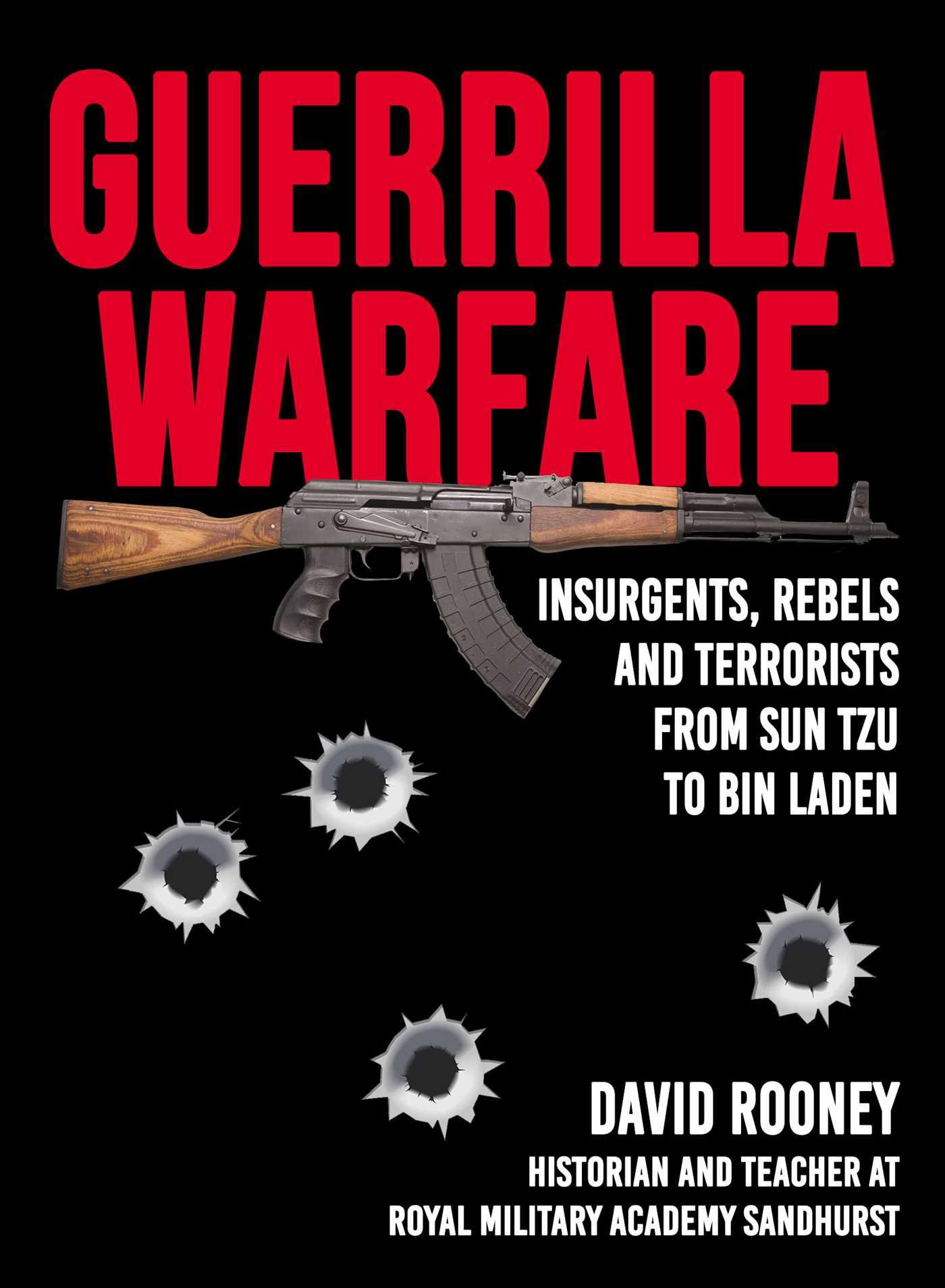 Guerrilla Warfare: Insurgents, Rebels, and Terrorists from Sun Tzu to Bin Laden
