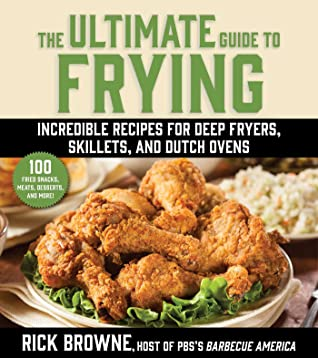 The Ultimate Guide to Frying: Incredible Recipes for Deep Fryers, Skillets, and Dutch Ovens