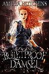 Bulletproof Damsel (Urban Fantasy Romance Series Book 1)