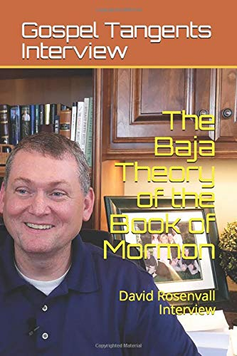 The Baja Theory of the Book of Mormon: David Rosenvall Interview Gospel Tangents Interview, Rick Bennett, David Rosenvall