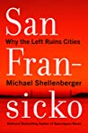 San Fransicko: How Liberal Values Are Destroying America's Cities