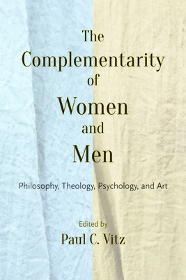 The Complementarity of Women and Men: Philosophy, Theology, Psychology, and Art