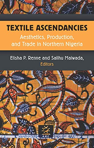 Textile Ascendancies: Aesthetics, Production, and Trade in Northern Nigeria