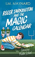 Roger Tarkington and the Magic Calendar: Surviving Middle School (Middle Grade Time Travel Series #2)