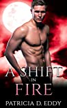 A Shift in Fire by Patricia D. Eddy