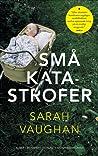 Små katastrofer by Sarah Vaughan