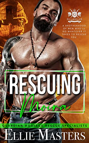 Rescuing Moira: (Ex-Military Special Forces Hostage Rescue) (Guardian Hostage Rescue Specialists, #3)