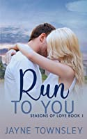 Run to You: Seasons of Love Book 1
