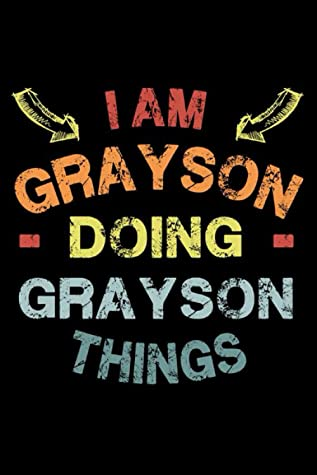 I Am Grayson Doing Grayson Things: Fun & Popular Trendy Personalized Name Notebook | Meme funny gift for men, women and kids | Personal first name make a unique present for Birthday or Christmas