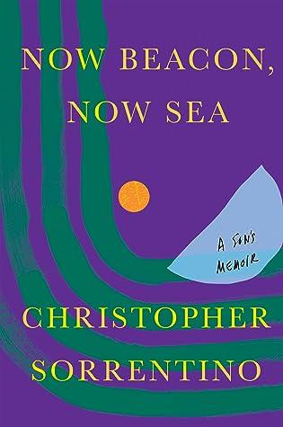 Now Beacon, Now Sea: A Son's Memoir