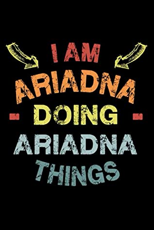 I Am Ariadna Doing Ariadna Things: Fun & Popular Trendy Personalized Name Notebook | Meme funny gift for men, women and kids | Personal first name make a unique present for Birthday or Christmas