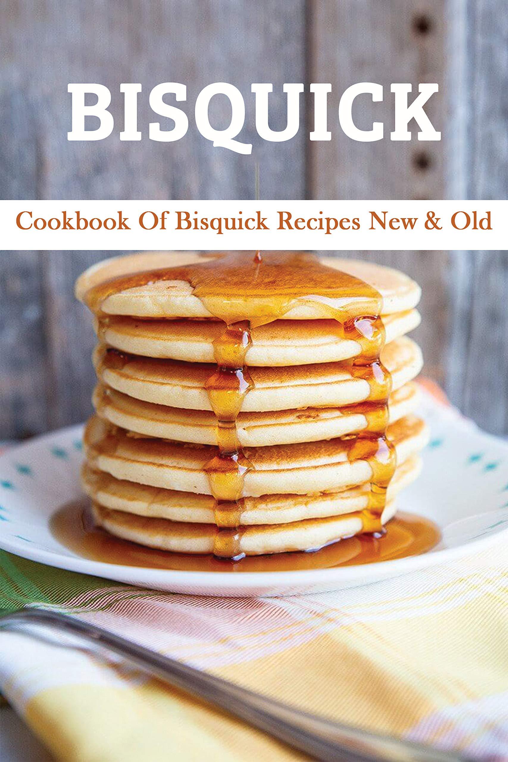 Bisquick: Cookbook Of Bisquick Recipes New & Old: Vintage Bisquick Recipes Bernard Kamensky
