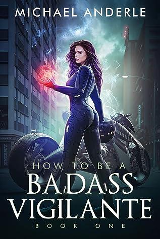 How To Be A Badass Vigilante: Book One