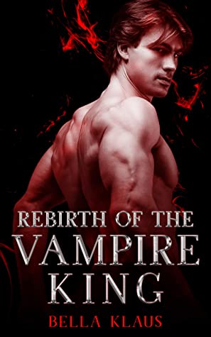 Rebirth of the Vampire King by Bella Klaus
