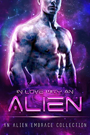 In Love with an Alien: An Alien Embrace Collection