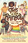 This Is Our Rainbow: 16 Stories of Her, Him, Them, and Us