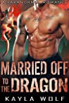 Married off to the Dragon: A Paranormal Romance (Dragon Valley)