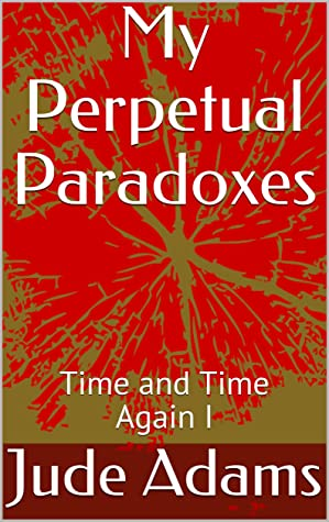 My Perpetual Paradoxes: Time and Time Again I