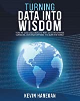 Turning Data into Wisdom: How We Can Collaborate with Data to Change Ourselves, Our Organizations, and Even the World