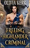 Freeing a Highlander Criminal: A Steamy Scottish Medieval Historical Romance
