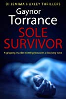 Sole Survivor (DI Jemima Huxley Thrillers)