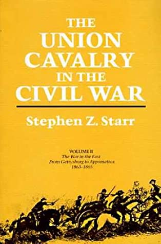 The Union Cavalry in the Civil War: The War in the East from Gettysburg to Appomattox, 1863-1865