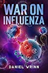 War on Influenza 1918: History, Causes and Treatment of the World's Most Lethal Pandemic (The Great War Series)