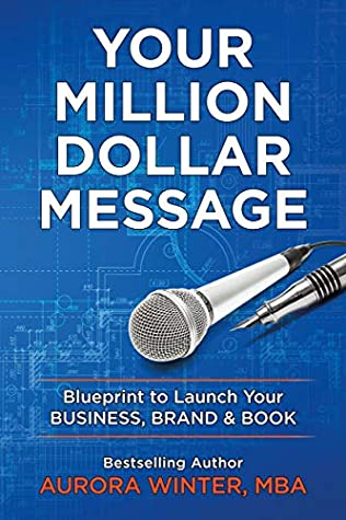 Your Million Dollar Message: Blueprint for Your Business, Brand, and Book