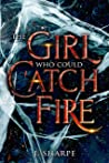 The Girl Who Could Catch Fire: A Magical Realism Fantasy Story.