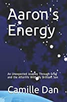 Aaron's Energy: An Unexpected Journey Through Grief and the Afterlife With My Brilliant Son