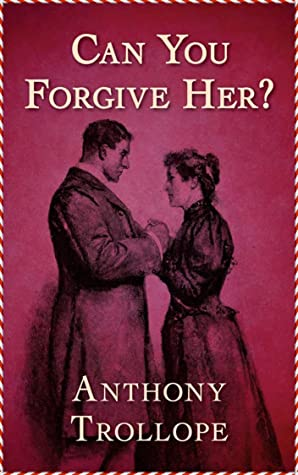 Can You Forgive Her - Anthony Trollope [Legend Library Classics Edition](annotated)