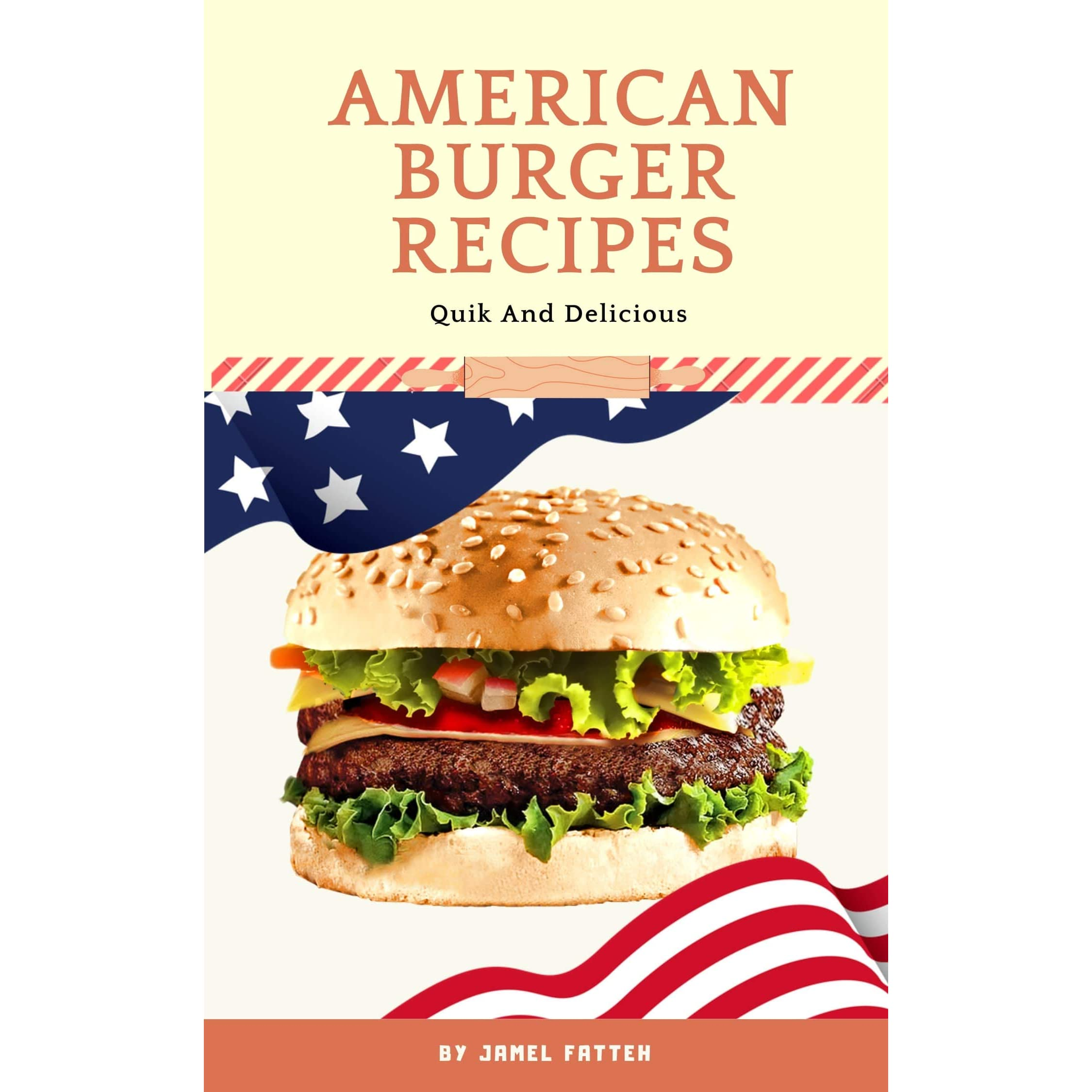 American Burger Recipes Quick And Delicious By Jamel Fatteh