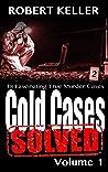 Cold Cases: Solved Volume 1: 18 Fascinating True Crime Cases