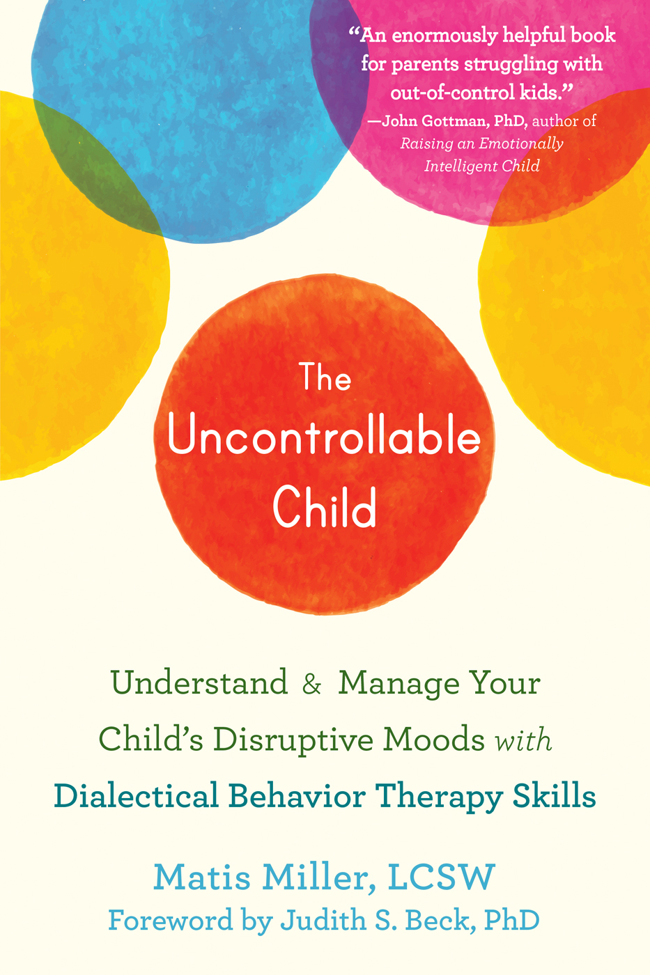 The Uncontrollable Child: Understand and Manage Your Child's Disruptive Moods with Dialectical Behavior Therapy Skills