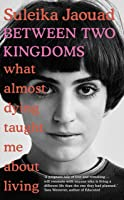 Between Two Kingdoms: What almost dying taught me about living
